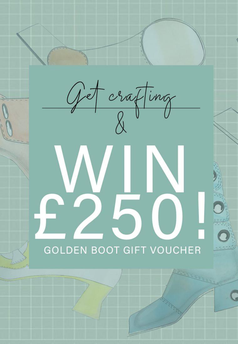 Get crafting & WIN £250 Golden Boot Voucher!!